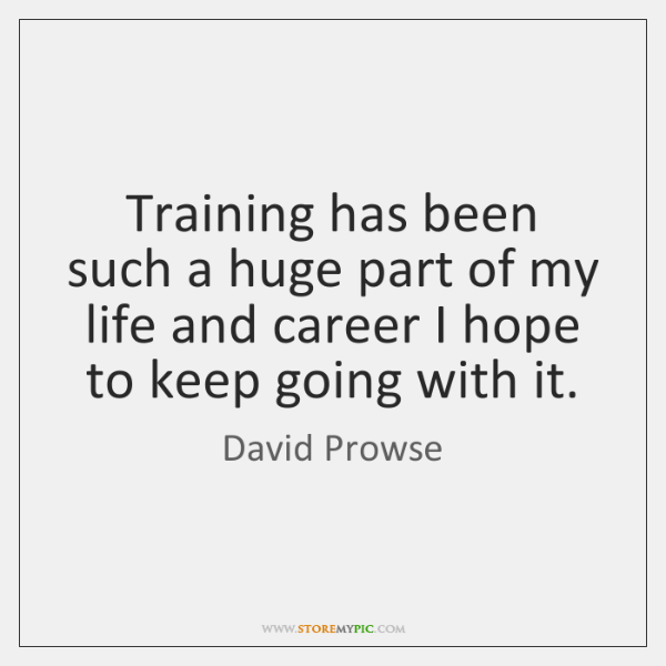 Training has been such a huge part of my life and career ...