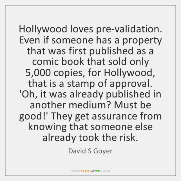 Hollywood loves pre-validation. Even if someone has a property that was first ...