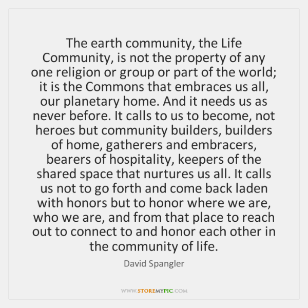 The earth community, the Life Community, is not the property of any ...