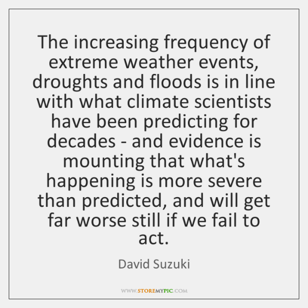 The increasing frequency of extreme weather events, droughts and floods is in ...