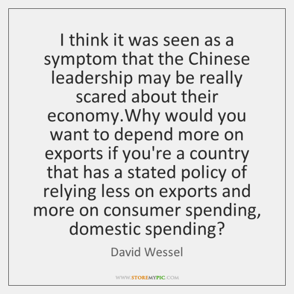 I think it was seen as a symptom that the Chinese leadership ...