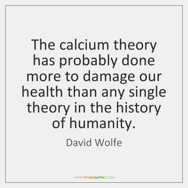 The calcium theory has probably done more to damage our health than ...