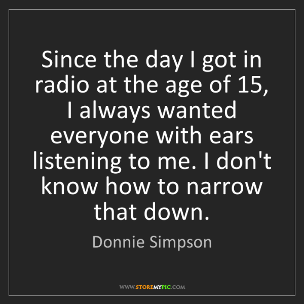 Donnie Simpson: Since the day I got in radio at the age of 15, I always...