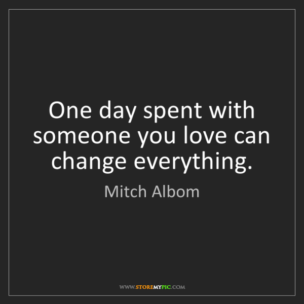 Mitch Albom: One day spent with someone you love can change everything.