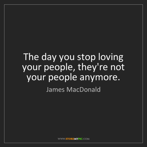 James MacDonald: The day you stop loving your people, they're not your...
