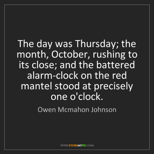 Owen Mcmahon Johnson: The day was Thursday; the month, October, rushing to...