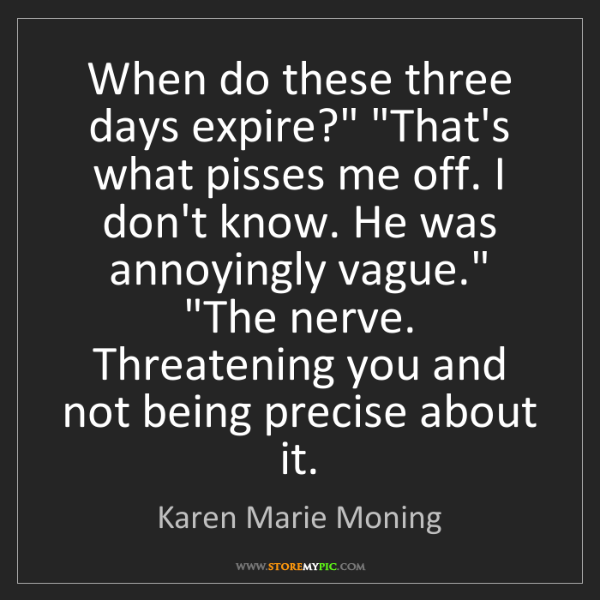 "Karen Marie Moning: When do these three days expire?"" ""That's what pisses..."