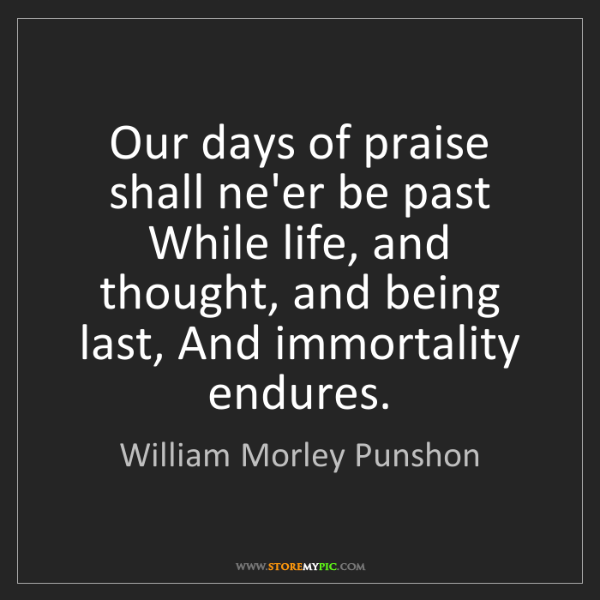 William Morley Punshon: Our days of praise shall ne'er be past While life, and...