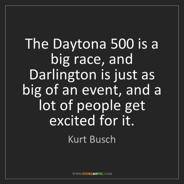 Kurt Busch: The Daytona 500 is a big race, and Darlington is just...