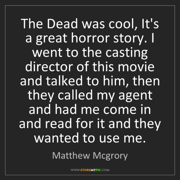 Matthew Mcgrory: The Dead was cool, It's a great horror story. I went...