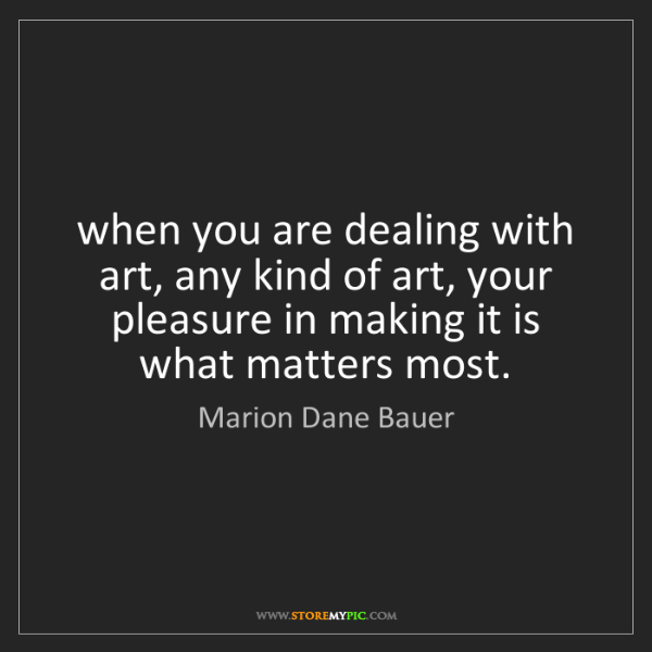Marion Dane Bauer: when you are dealing with art, any kind of art, your...