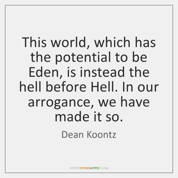 This world, which has the potential to be Eden, is instead the ...