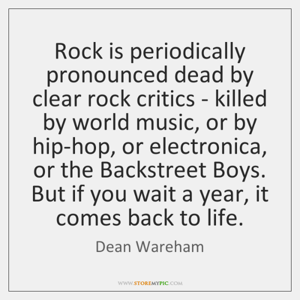Rock is periodically pronounced dead by clear rock critics - killed by ...
