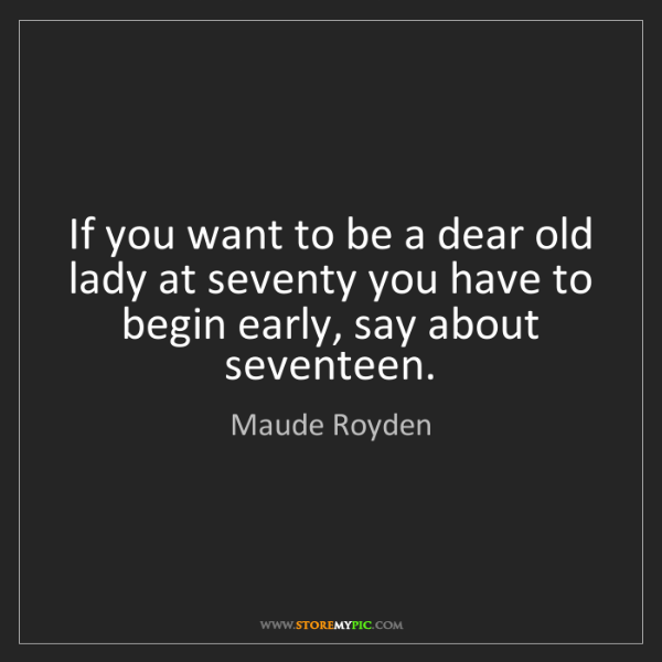 Maude Royden: If you want to be a dear old lady at seventy you have...