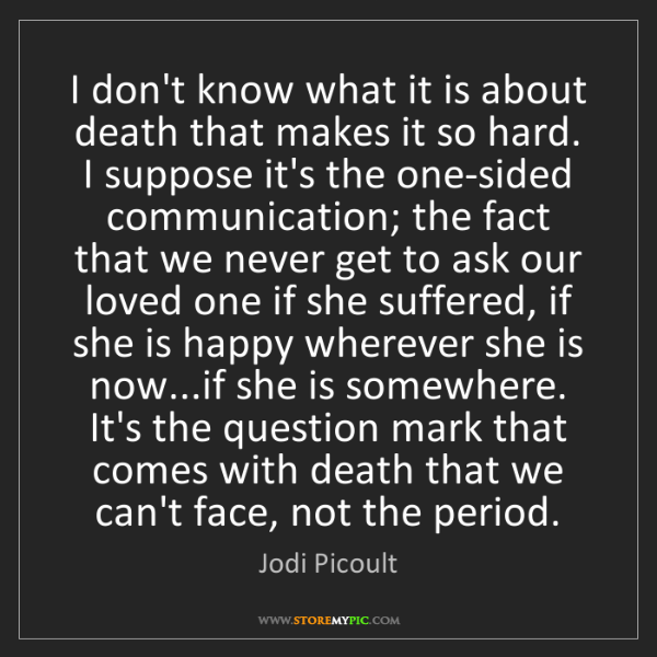 Jodi Picoult: I don't know what it is about death that makes it so...