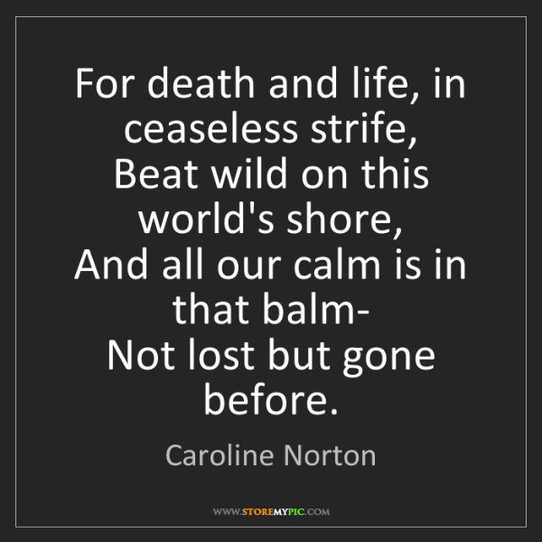 Caroline Norton: For death and life, in ceaseless strife,   Beat wild...