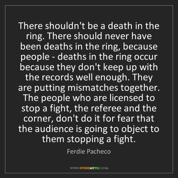 Ferdie Pacheco: There shouldn't be a death in the ring. There should...