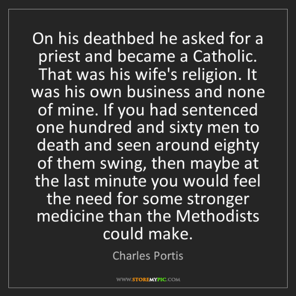 Charles Portis: On his deathbed he asked for a priest and became a Catholic....