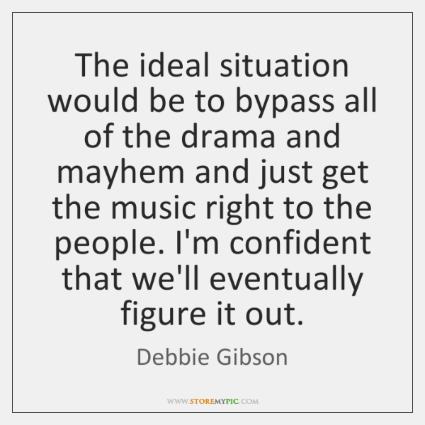 The ideal situation would be to bypass all of the drama and ...