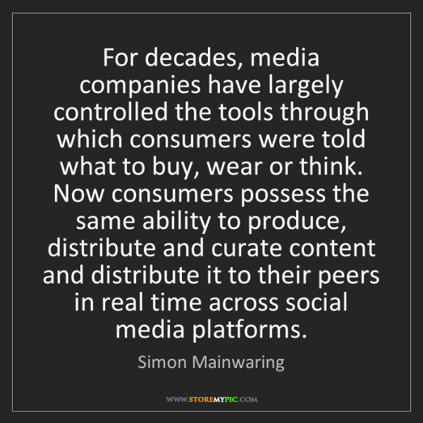 Simon Mainwaring: For decades, media companies have largely controlled...