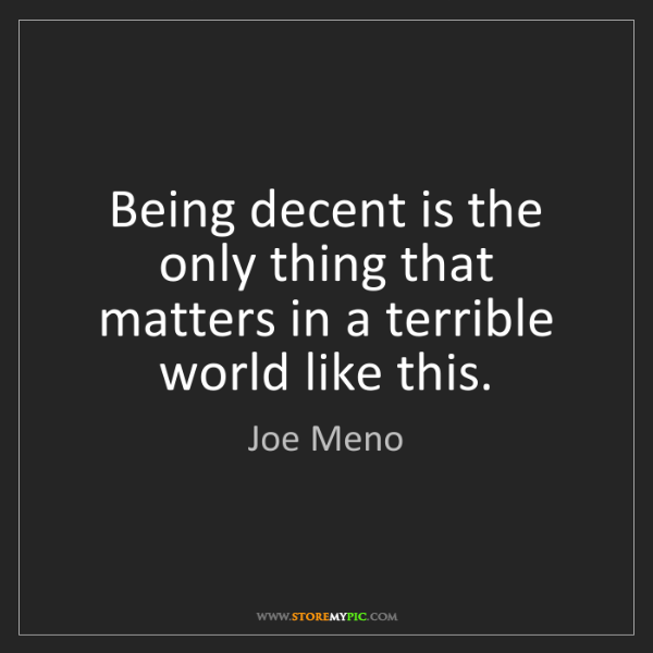 Joe Meno: Being decent is the only thing that matters in a terrible...