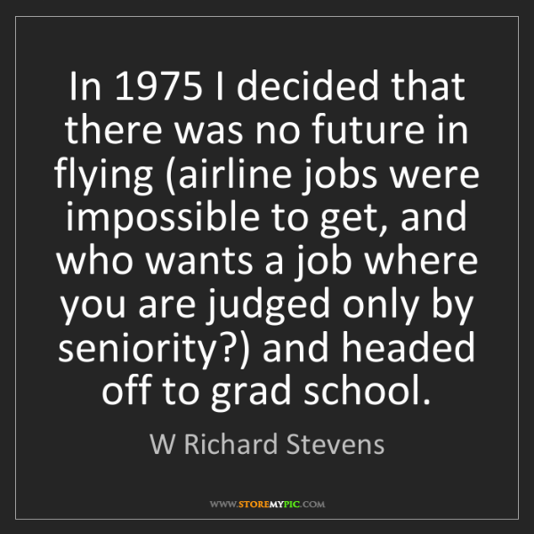 W Richard Stevens: In 1975 I decided that there was no future in flying...