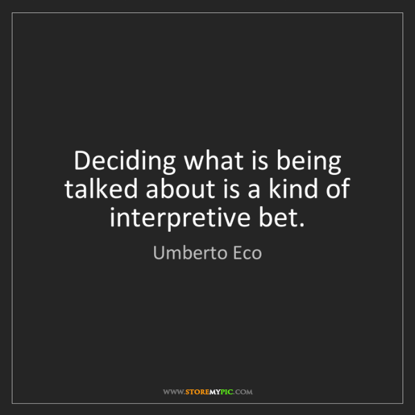 Umberto Eco: Deciding what is being talked about is a kind of interpretive...