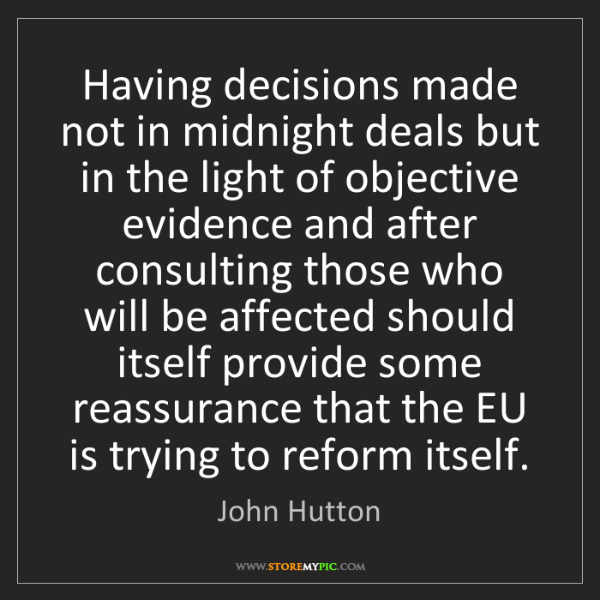 John Hutton: Having decisions made not in midnight deals but in the...