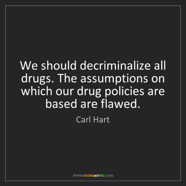 Carl Hart: We should decriminalize all drugs. The assumptions on...