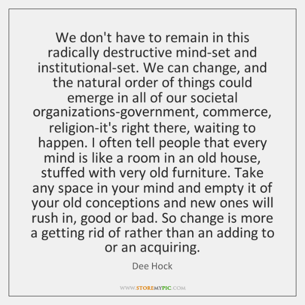 We don't have to remain in this radically destructive mind-set and institutional-set. ...