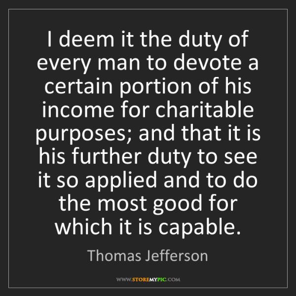 Thomas Jefferson: I deem it the duty of every man to devote a certain portion...