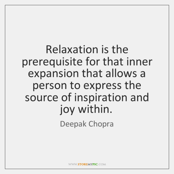Relaxation is the prerequisite for that inner expansion that allows a person ...
