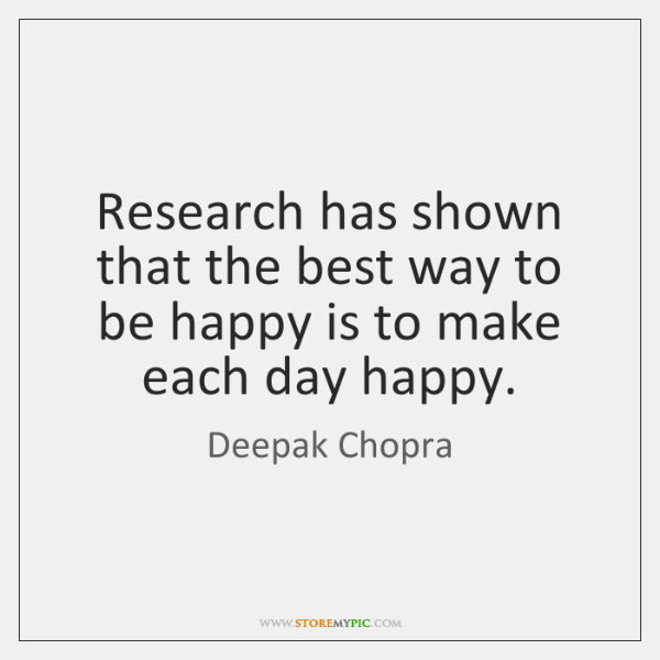 Research has shown that the best way to be happy is to ...