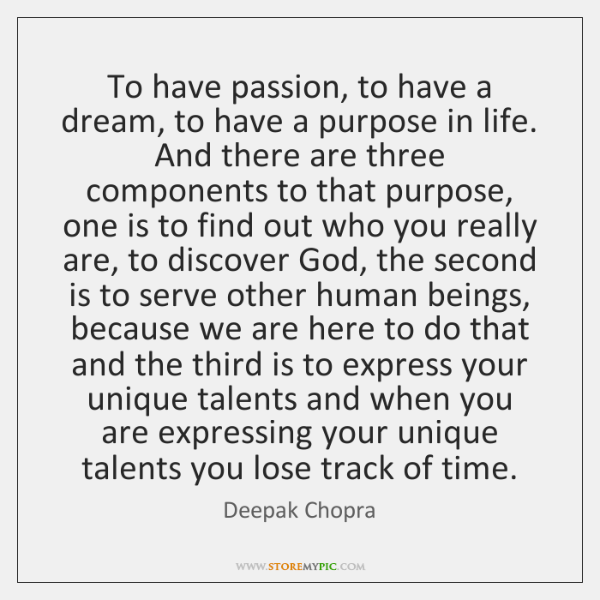 To have passion, to have a dream, to have a purpose in ...