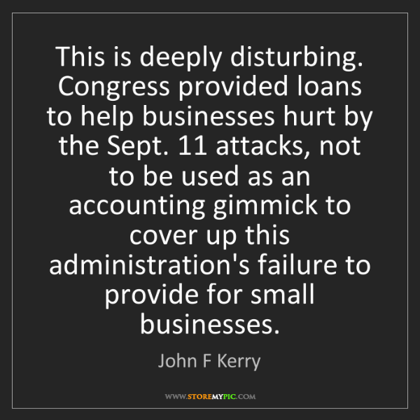 John F Kerry: This is deeply disturbing. Congress provided loans to...