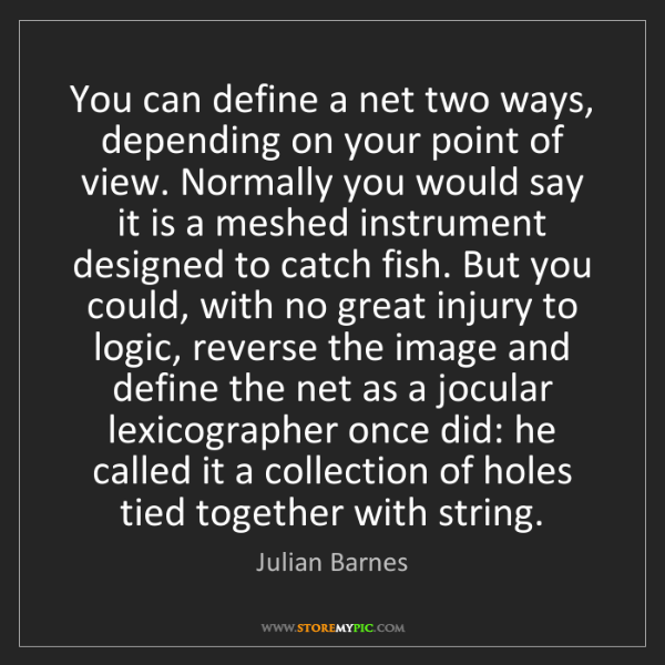 Julian Barnes: You can define a net two ways, depending on your point...