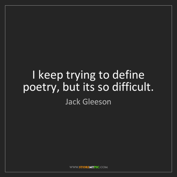 Jack Gleeson: I keep trying to define poetry, but its so difficult.