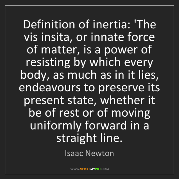 Isaac Newton: Definition of inertia: 'The vis insita, or innate force...