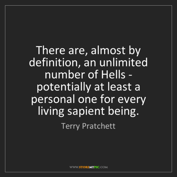 Terry Pratchett: There are, almost by definition, an unlimited number...