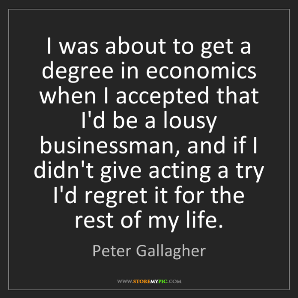 Peter Gallagher: I was about to get a degree in economics when I accepted...