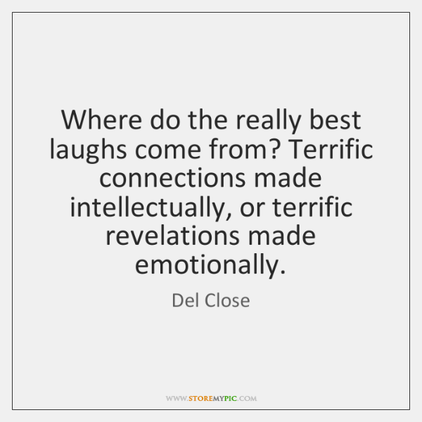 Where do the really best laughs come from? Terrific connections made intellectually, ...