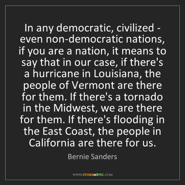 Bernie Sanders: In any democratic, civilized - even non-democratic nations,...