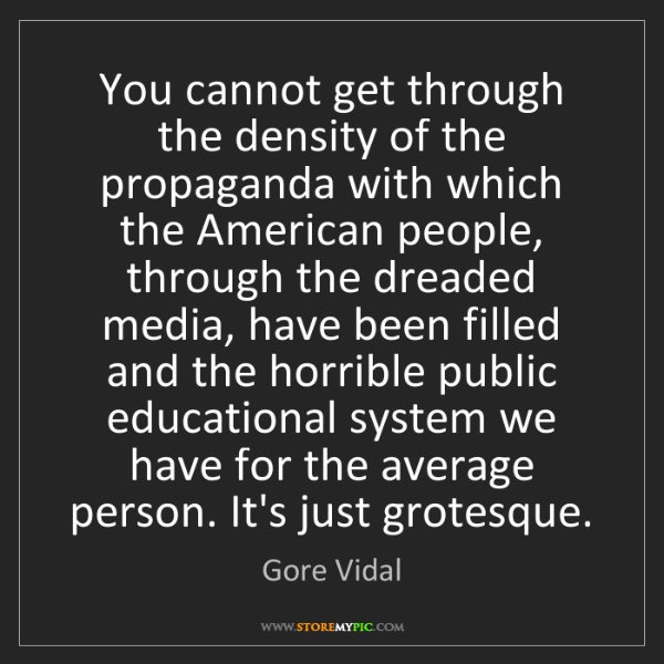 Gore Vidal: You cannot get through the density of the propaganda...