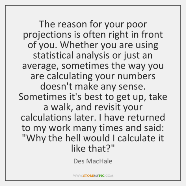 The reason for your poor projections is often right in front of ...