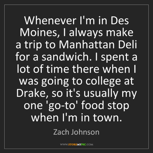 Zach Johnson: Whenever I'm in Des Moines, I always make a trip to Manhattan...