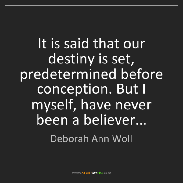 Deborah Ann Woll: It is said that our destiny is set, predetermined before...