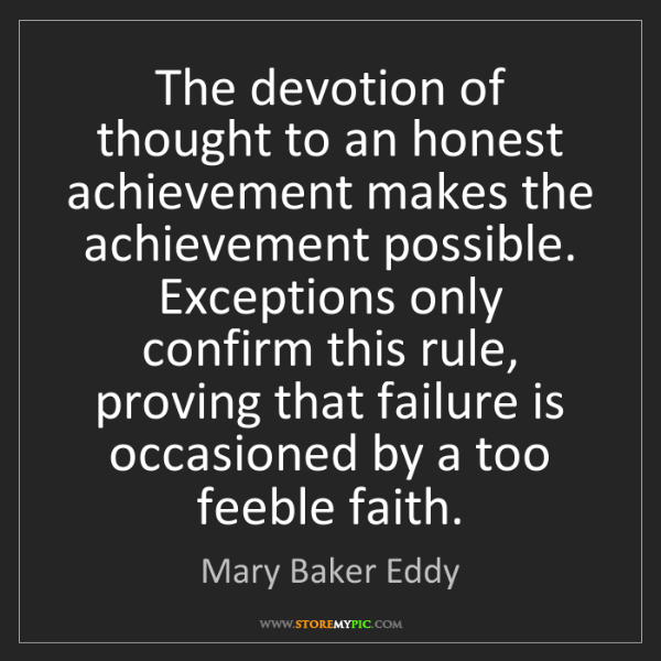 Mary Baker Eddy: The devotion of thought to an honest achievement makes...