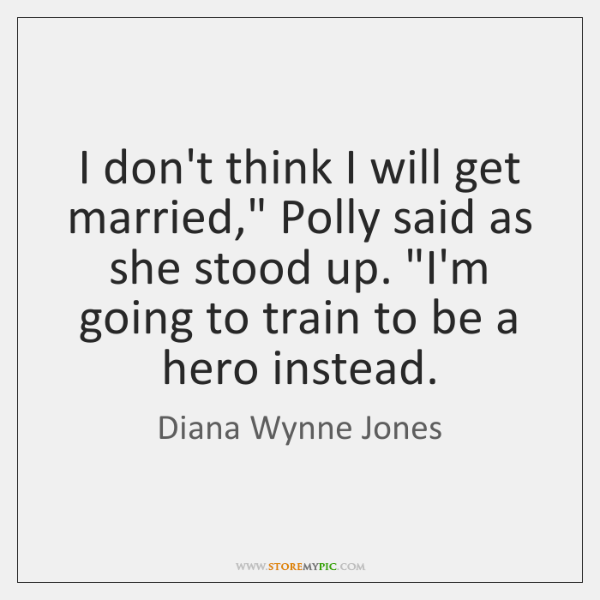 """I don't think I will get married,"""" Polly said as she stood ..."""