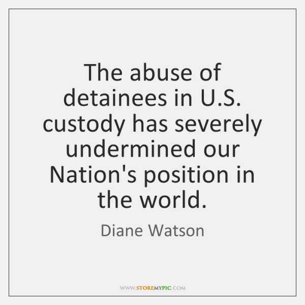 The abuse of detainees in U.S. custody has severely undermined our ...