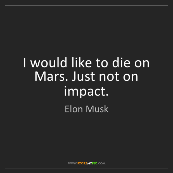 Elon Musk: I would like to die on Mars. Just not on impact.